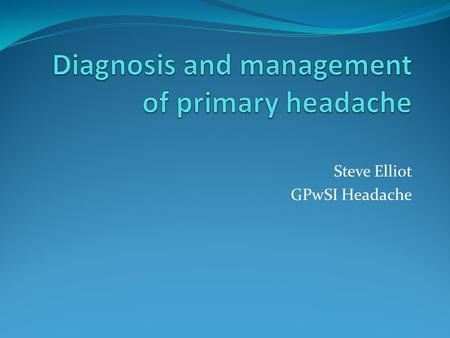 Diagnosis and management of primary headache