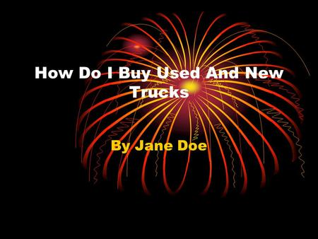 How Do I Buy Used And New Trucks By Jane Doe. Essential Question: How Is math used in Buying A vehicle? Challenge: to find how much my dream car would.