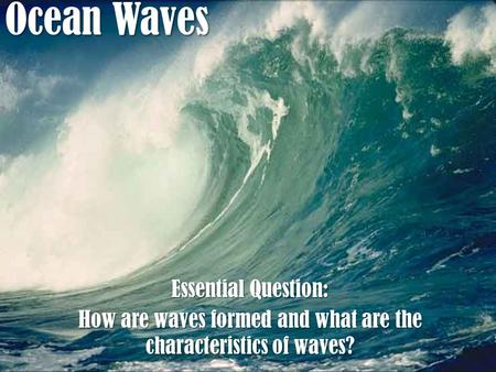 How are waves formed and what are the characteristics of waves?