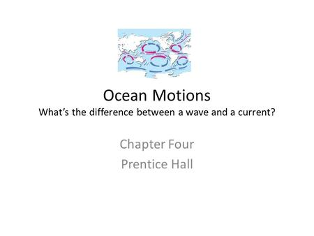 Ocean Motions What's the difference between a wave and a current?