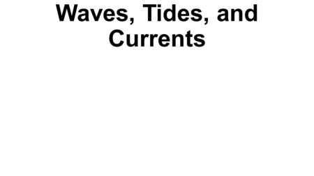 Waves, Tides, and Currents. Waves A Wave is a disturbance that carries energy through matter or space. In oceans, waves move through seawater. Waves are.