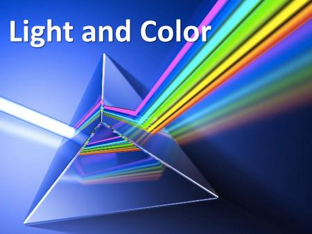 Light and Color. Why do objects appear to be certain colors? The color of an object depends upon which wavelengths of light shine on the object and which.