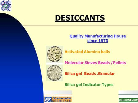 DESICCANTS Quality Manufacturing House since 1973 Activated Alumina balls Molecular Sieves Beads /Pellets Silica gel Beads,Granular Silica gel Indicator.