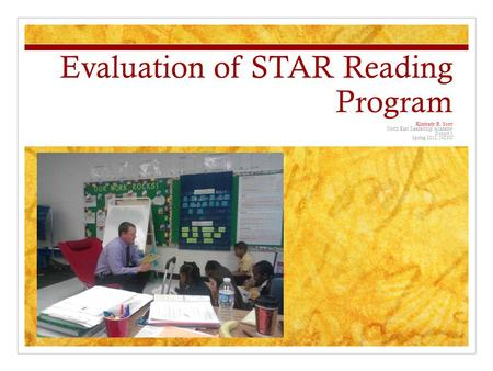 Evaluation of STAR Reading Program Kimberly R. Scott North East Leadership Academy Cohort 1 Spring 2012, NCSU.