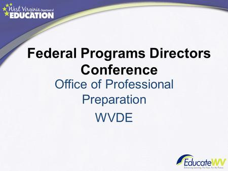 Federal Programs Directors Conference Office of Professional Preparation WVDE.