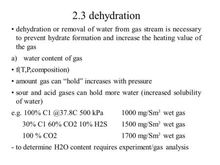2.3 dehydration dehydration or removal of water from gas stream is necessary to prevent hydrate formation and increase the heating value of the gas a)