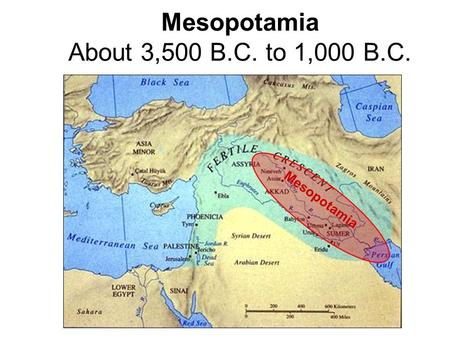 Mesopotamia About 3,500 B.C. to 1,000 B.C. Mesopotamia.