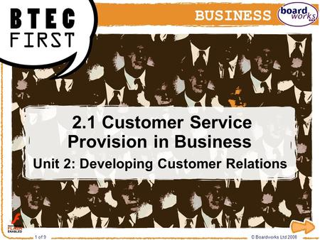 © Boardworks Ltd 2008 1 of 9 2.1 Customer Service Provision in Business Unit 2: Developing Customer Relations 2.1 Customer Service Provision in Business.