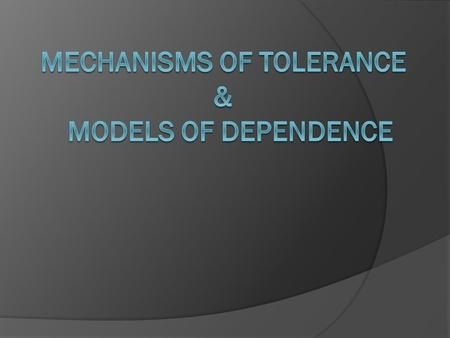 Mechanisms of tolerance & models of Dependence