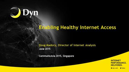 Enabling Healthy Internet Access Doug Madory, Director of Internet Analysis June <strong>2015</strong> CommunicAsia <strong>2015</strong>, Singapore.