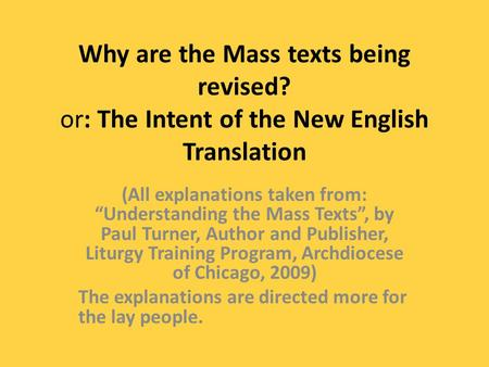 "Why are the Mass texts being revised? or: The Intent of the New English Translation (All explanations taken from: ""Understanding the Mass Texts"", by Paul."