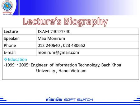 Lecture's Biography Lecture ISAM 7302/7330 Speaker Mao Monirum Phone