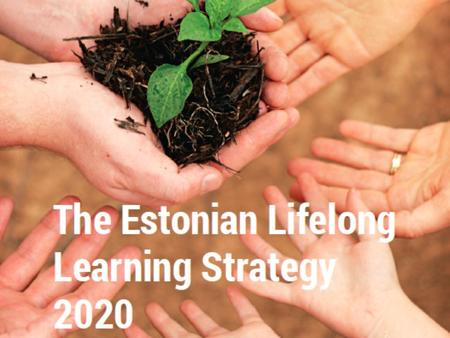 LLS - why? Paradox of Estonian education – the very best results, but nobody is happy! Delegations to learn about the Estonian experience Strategy – there.