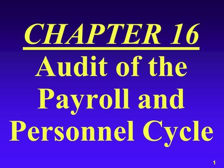 1 CHAPTER 16 Audit of the Payroll and Personnel Cycle.