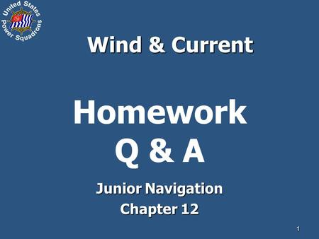 1 Homework Q & A Junior Navigation Chapter 12 Wind & Current.
