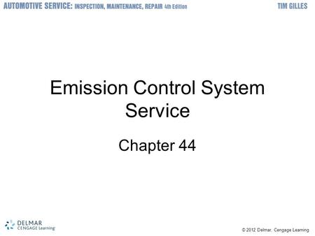 © 2012 Delmar, Cengage Learning Emission Control System Service Chapter 44.