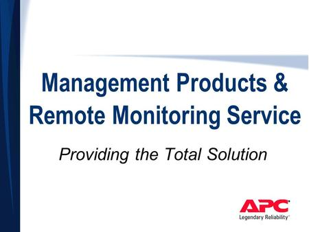 Management Products & Remote Monitoring Service Providing the Total Solution.