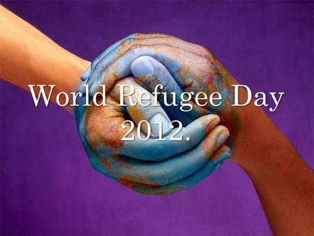 World Refugee Day 2012.. What are refugees? A refugee is a person who is outside their country of origin or habitual residence because they have suffered.