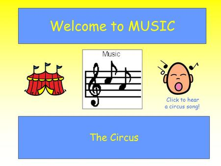Welcome to MUSIC The Circus Click to hear a circus song!