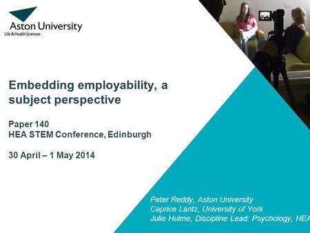 Embedding employability, a subject perspective Paper 140 HEA STEM Conference, Edinburgh 30 April – 1 May 2014 Peter Reddy, Aston University Caprice Lantz,