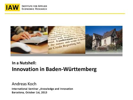"International Seminar ""Knowledge and Innovation Barcelona, October 1st, 2013 In a Nutshell: Innovation in Baden-Württemberg Andreas Koch."