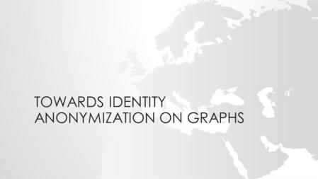 TOWARDS IDENTITY ANONYMIZATION ON GRAPHS. INTRODUCTION.