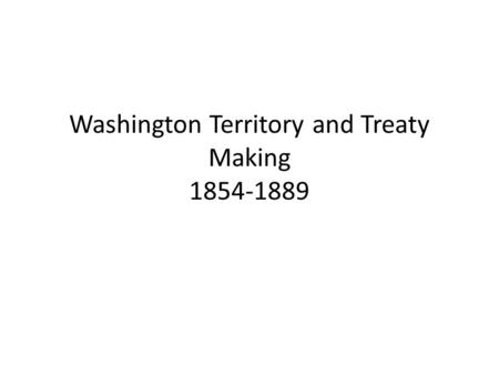 Washington Territory and Treaty Making