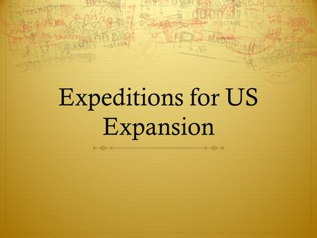 Expeditions for US Expansion. Lewis and Clark Expedition  Who were they?  Meriwether Lewis & William Clark  Two famous explorers  What was their mission.
