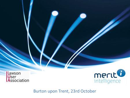 Burton upon Trent, 23rd October. Merit Intelligence Our offerings A complete offering – product, competence and services Competence based on many years.