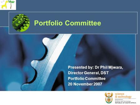 Portfolio Committee Presented by: Dr Phil Mjwara, Director General, DST Portfolio Committee 20 November 2007.