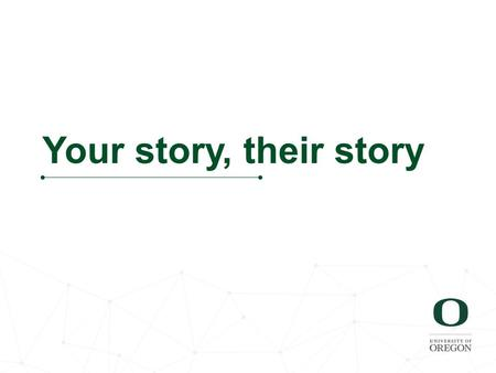 Your story, their story. Diversity Diversity at UO.