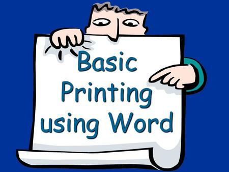 Basic Printing using Word. 3 Components required for printing Computer Computer Printer Printer Paper Paper.