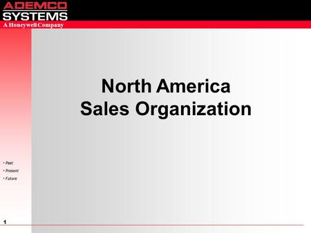 1 Past Present Future A Honeywell Company North America Sales Organization.