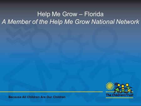 Help Me Grow – Florida A Member of the Help Me Grow National Network Because All Children Are Our Children.