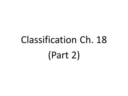 Classification Ch. 18 (Part 2). The Domain System Molecular analyses have given rise to the new larger category called the Domain. The three-domain system.