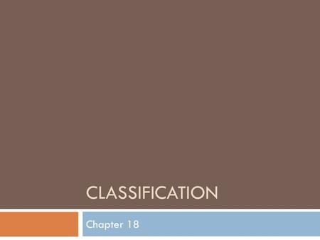 CLASSIFICATION Chapter 18. Species  A species is a population of organisms that share similar characteristics and can breed with one another and produce.