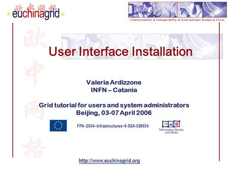 FP6−2004−Infrastructures−6-SSA-026634  User Interface Installation Valeria Ardizzone INFN – Catania Grid tutorial for users and.