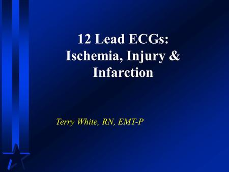 12 Lead ECGs: Ischemia, Injury & Infarction Terry White, RN, EMT-P.