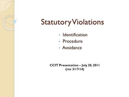 Statutory Violations Identification Procedure Avoidance CCIT Presentation – July 20, 2011 (rev 3/17/14)