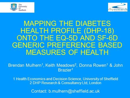 MAPPING THE DIABETES HEALTH PROFILE (DHP-18) ONTO THE EQ-5D AND SF-6D GENERIC PREFERENCE BASED MEASURES OF HEALTH Brendan Mulhern 1, Keith Meadows 2, Donna.