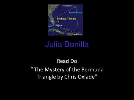 "Julia Bonilla Read Do "" The Mystery of the Bermuda Triangle by Chris Oxlade"""