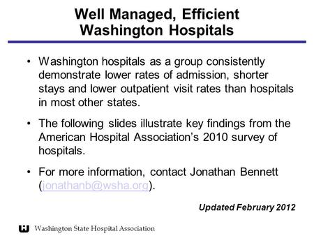 Well Managed, Efficient Washington Hospitals Washington hospitals as a group consistently demonstrate lower rates of admission, shorter stays and lower.