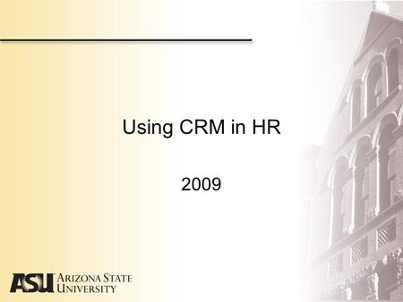 Using CRM in HR 2009. Agenda Why CRM? Quick presentation Demo Practice (hands-on) Questions.