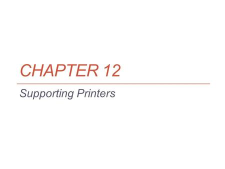 CHAPTER 12 Supporting Printers. Objectives Learn about printer types and features Learn how to install printers and share a printers and how to manage.