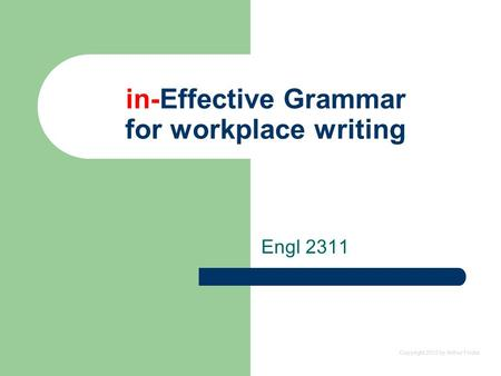 Copyright 2012 by Arthur Fricke in-Effective Grammar for workplace writing Engl 2311.