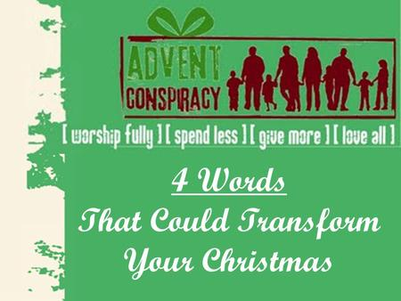 4 Words That Could Transform Your Christmas. 'Tis the Season… for not-so-subtle advertising.