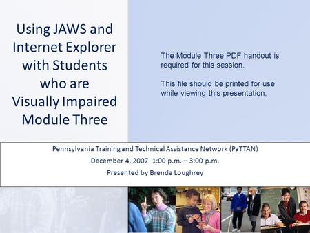 Using JAWS and Internet Explorer with Students who are Visually Impaired Module Three Pennsylvania Training and Technical Assistance Network (PaTTAN) December.
