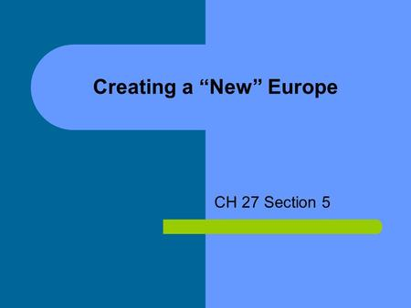 "Creating a ""New"" Europe CH 27 Section 5. The Treaty of Versailles After six months of negotiations the delegates to the peace conference came to an agreement."