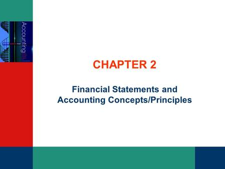CHAPTER 2 Financial Statements and Accounting Concepts/Principles.
