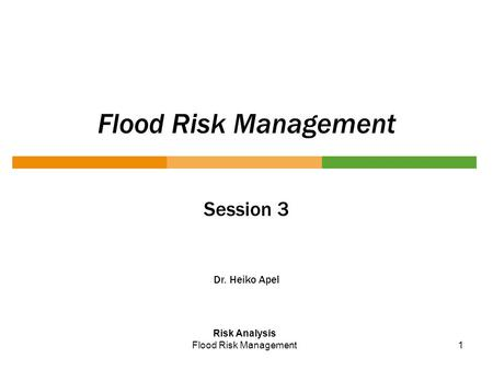 1 Flood Risk Management Session 3 Dr. Heiko Apel Risk Analysis Flood Risk Management.